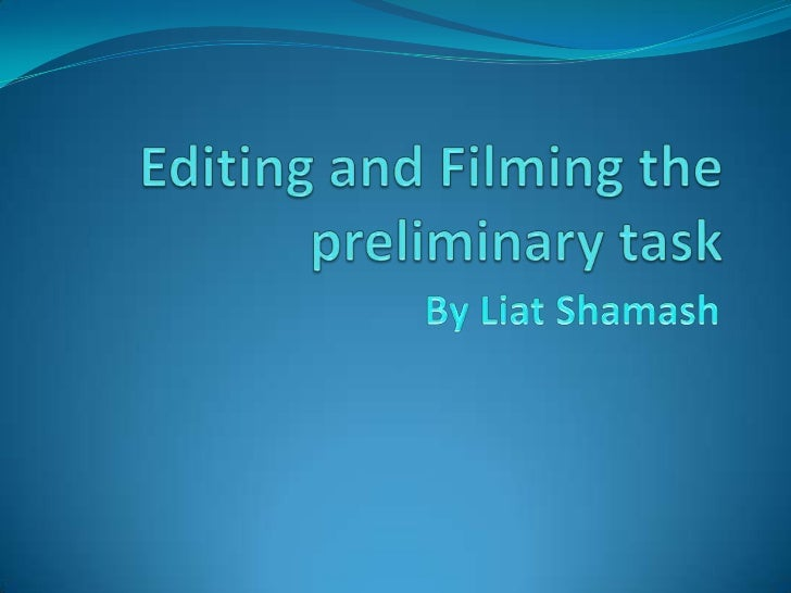  Once starting the preliminary task, it was one of the  first times we started to use all the filming equipment. So we w...