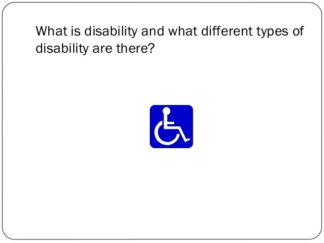 What is disability and what different types of disability are there?