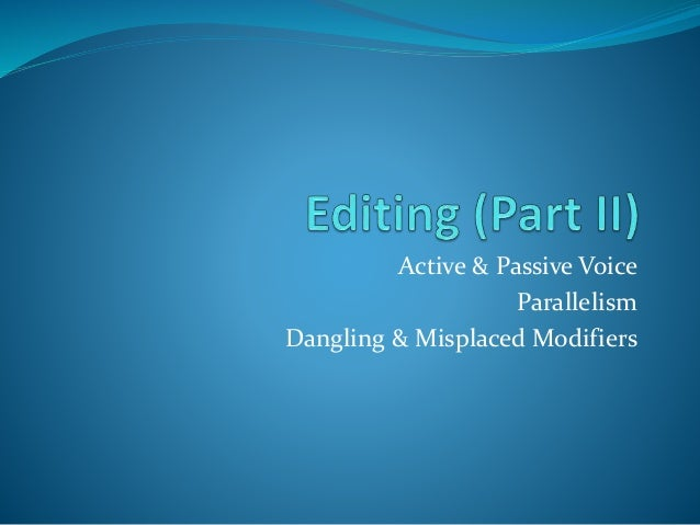 Active & Passive Voice Parallelism Dangling & Misplaced Modifiers