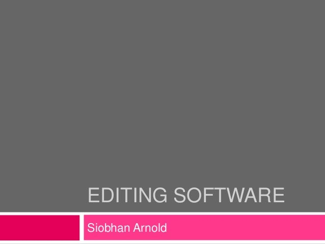 EDITING SOFTWARE Siobhan Arnold