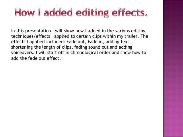 In this presentation I will show how I added in the various editingtechniques/effects I applied to certain clips within my...