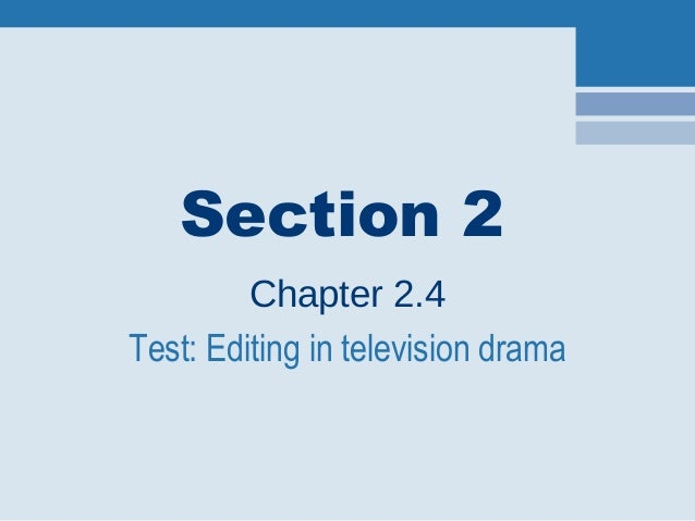 Section 2 Chapter 2.4 Test: Editing in television drama