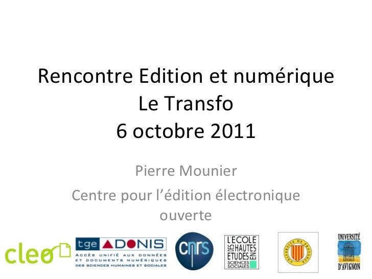 Rencontre Edition et numérique Le Transfo 6 octobre 2011 Pierre Mounier Centre pour l'édition électronique ouverte