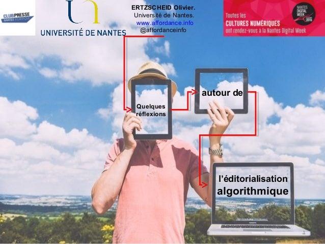 Quelques réflexions ERTZSCHEID Olivier. Université de Nantes. www.affordance.info @affordanceinfo autour de l'éditorialisa...