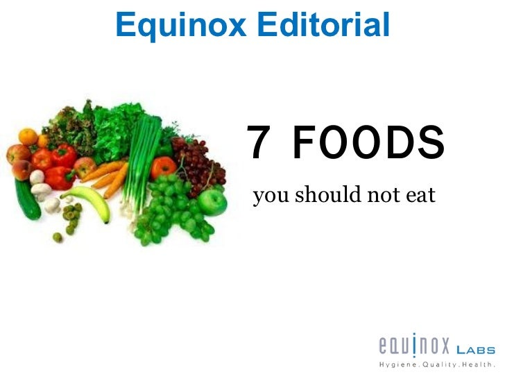 Equinox Editorial        7 FOODS        you should not eat