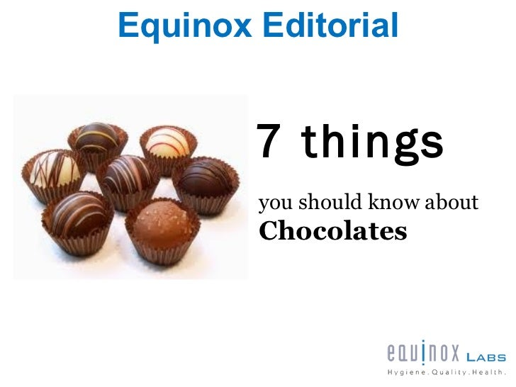 Equinox Editorial        7 things        you should know about        Chocolates