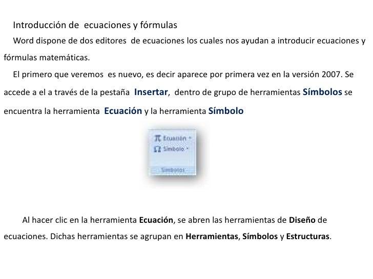 Introducción de ecuaciones y fórmulas  Word dispone de dos editores de ecuaciones los cuales nos ayudan a introducir ecuac...