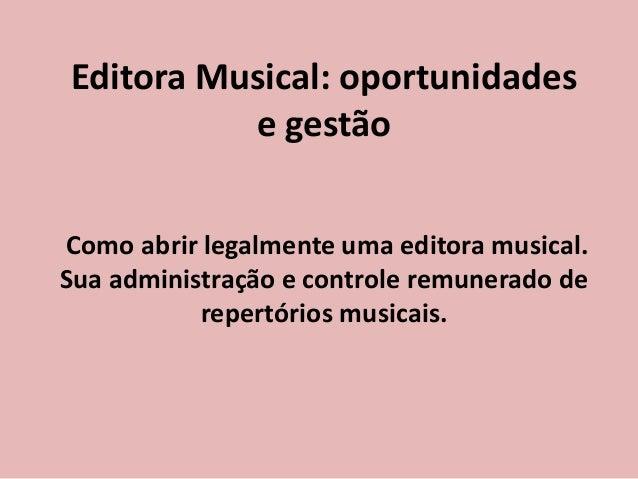 Editora Musical: oportunidades  e gestão  Como abrir legalmente uma editora musical.  Sua administração e controle remuner...