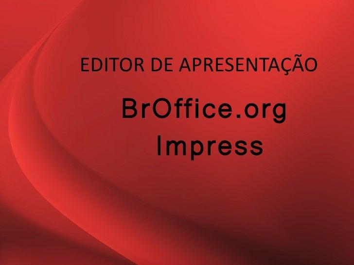 EDITOR DE APRESENTAÇÃO   BrOffice.org     Impress