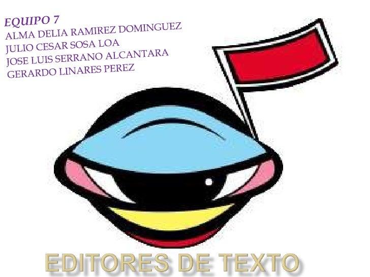 EQUIPO 7<br />ALMA DELIA RAMIREZ DOMINGUEZ<br />JULIO CESAR SOSA LOA<br />JOSE LUIS SERRANO ALCANTARA<br />GERARDO LINARES...
