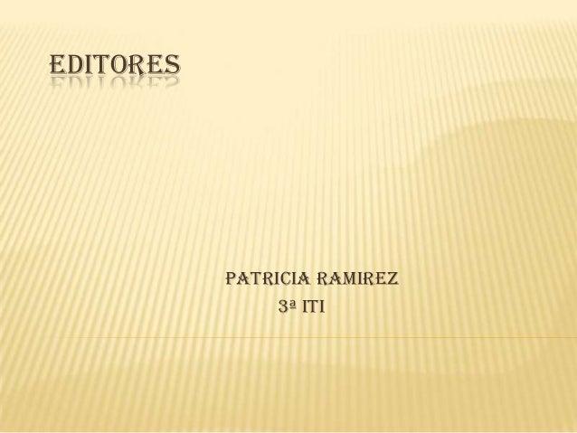 EDITORES  PATRICIA RAMIREZ 3ª ITI