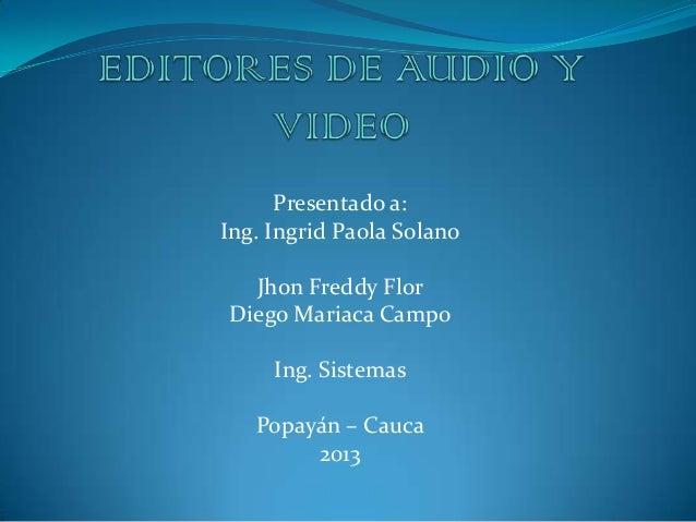 Presentado a:Ing. Ingrid Paola SolanoJhon Freddy FlorDiego Mariaca CampoIng. SistemasPopayán – Cauca2013
