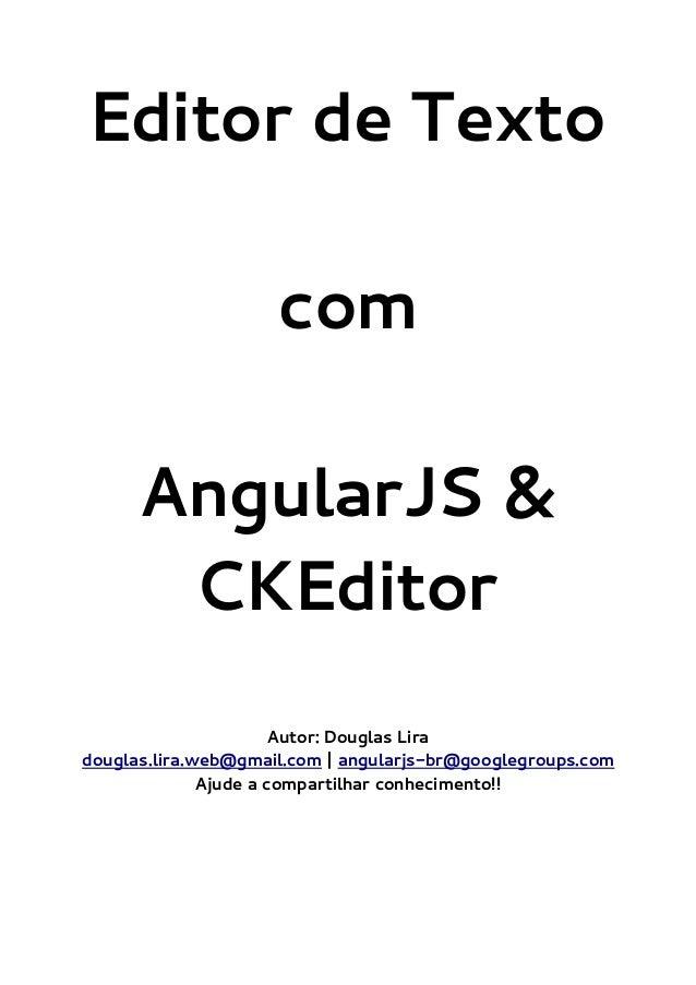 Editor de Texto com AngularJS & CKEditor Autor: Douglas Lira douglas.lira.web@gmail.com | angularjs-br@googlegroups.com Aj...