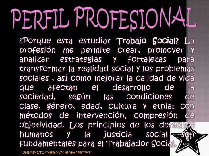 PERFIL PROFESIONAL<br />UNIMINUTO-Trabajo Social Marcela Tovar<br />¿Porque esta estudiar Trabajo Social? La profesión me ...