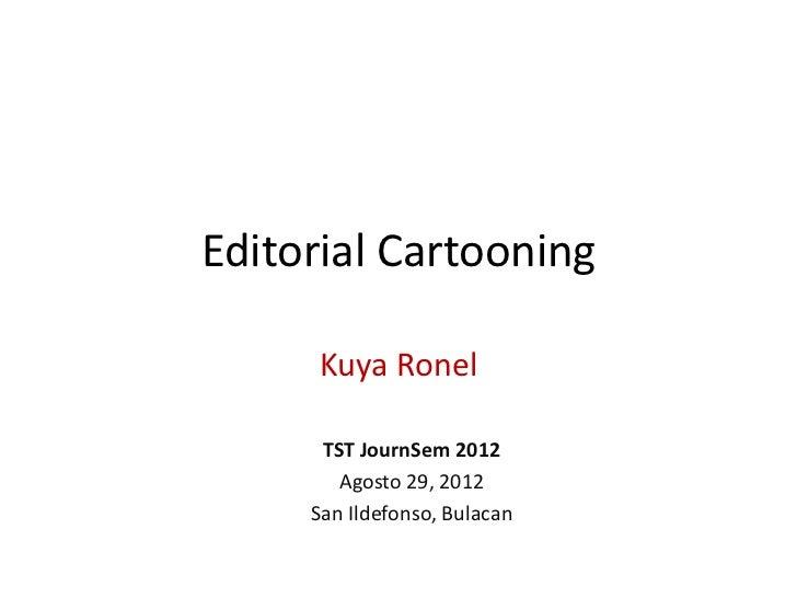 Editorial Cartooning     Kuya Ronel      TST JournSem 2012        Agosto 29, 2012     San Ildefonso, Bulacan