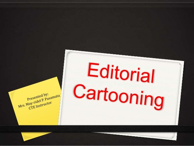 Topic Outline Editorial Cartooning Tips for Editorial Cartooning Sample Editorial Cartoons 0Personalities 0Issues 0Tutoria...