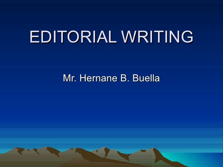 EDITORIAL WRITING Mr. Hernane B. Buella