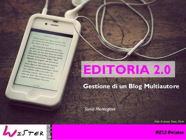EDITORIA 2.0 Gestione di un Blog Multiautore  Sonia Montegiove Foto di Jonas Tana, Flickr  #if13 #wister