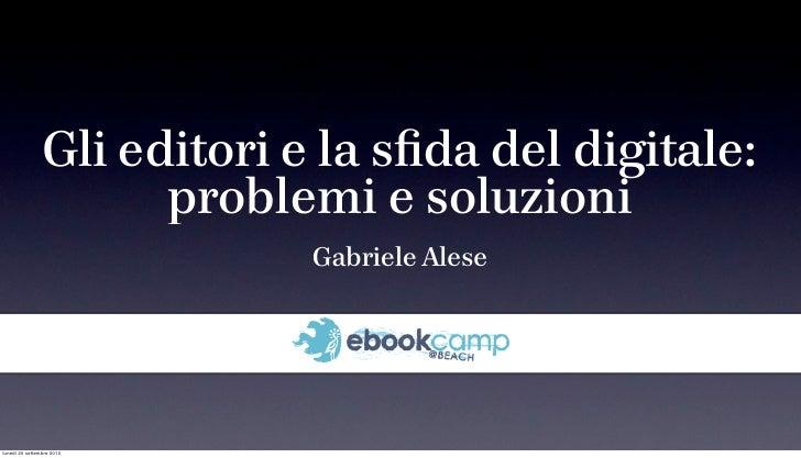 Gli editori e la sfida del digitale:                       problemi e soluzioni                              Gabriele Alese...