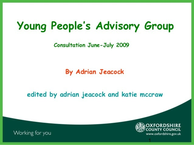 1 Young People's Advisory Group By Adrian Jeacock edited by adrian jeacock and katie mccraw Consultation June-July 2009