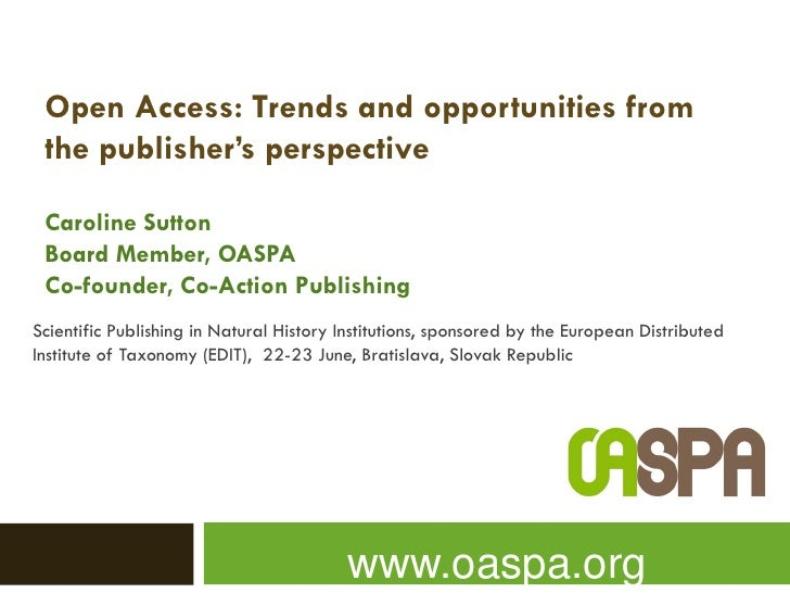 Open Access: Trends and opportunities from  the publisher's perspective   Caroline Sutton  Board Member, OASPA  Co-founder...