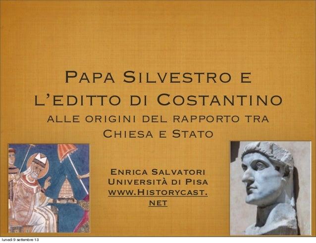 Papa Silvestro e l'editto di Costantino alle origini del rapporto tra Chiesa e Stato Enrica Salvatori Università di Pisa w...