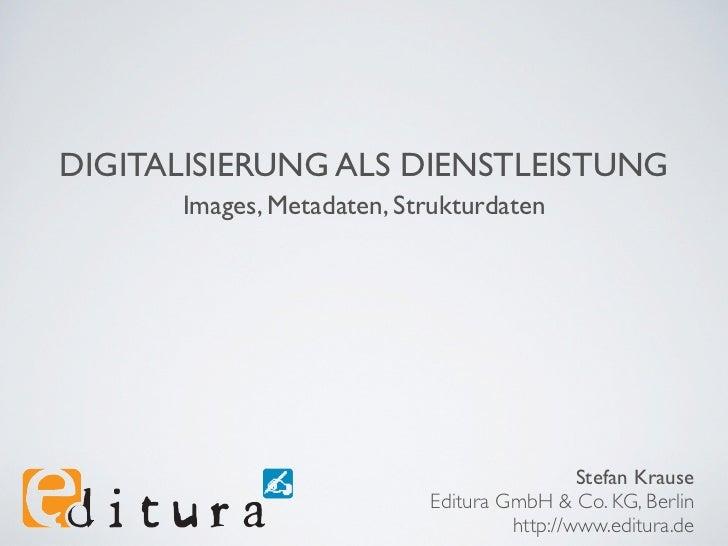DIGITALISIERUNG ALS DIENSTLEISTUNG      Images, Metadaten, Strukturdaten                                            Stefan...
