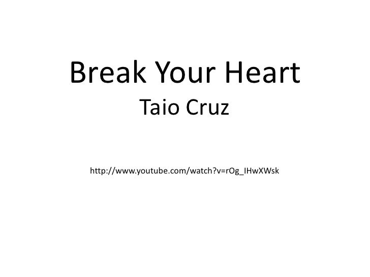 Break Your HeartTaio Cruz<br />http://www.youtube.com/watch?v=rOg_IHwXWsk<br />