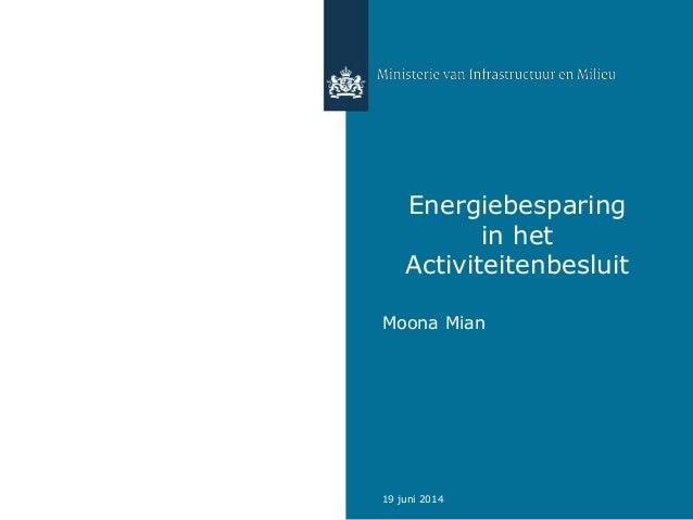 19 juni 2014 Energiebesparing in het Activiteitenbesluit Moona Mian
