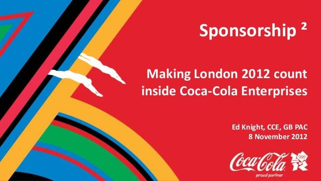Sponsorship ² Making London 2012 countinside Coca-Cola Enterprises               Ed Knight, CCE, GB PAC                   ...