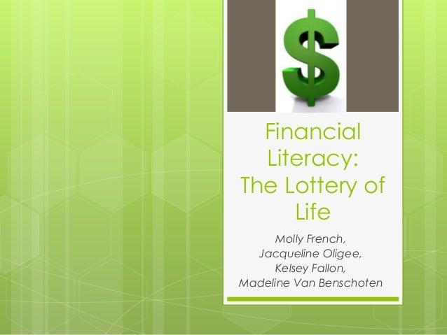 FinancialLiteracy:The Lottery ofLifeMolly French,Jacqueline Oligee,Kelsey Fallon,Madeline Van Benschoten