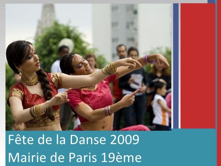 <ul><li>Fête de la Danse 2009 </li></ul><ul><li>Mairie de Paris 19ème </li></ul>
