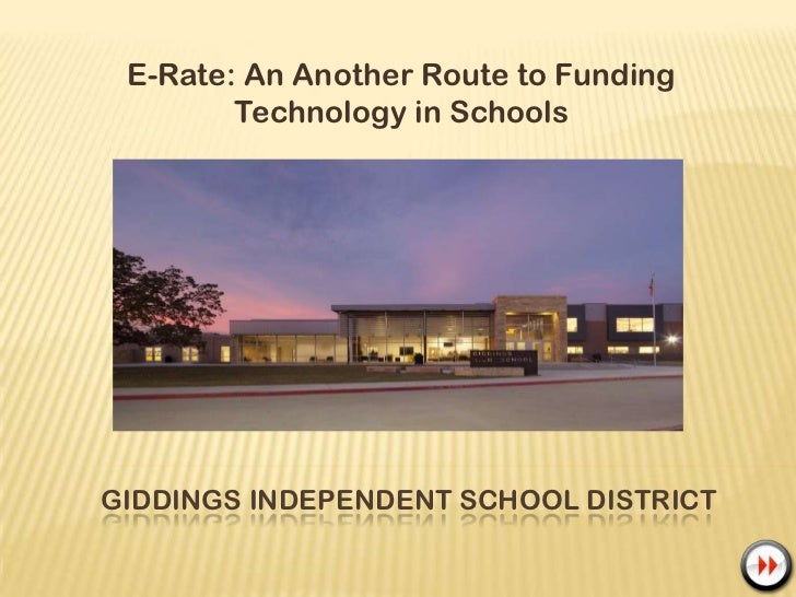 E-Rate: An Another Route to Funding Technology in Schools<br />giddings independent school district<br />