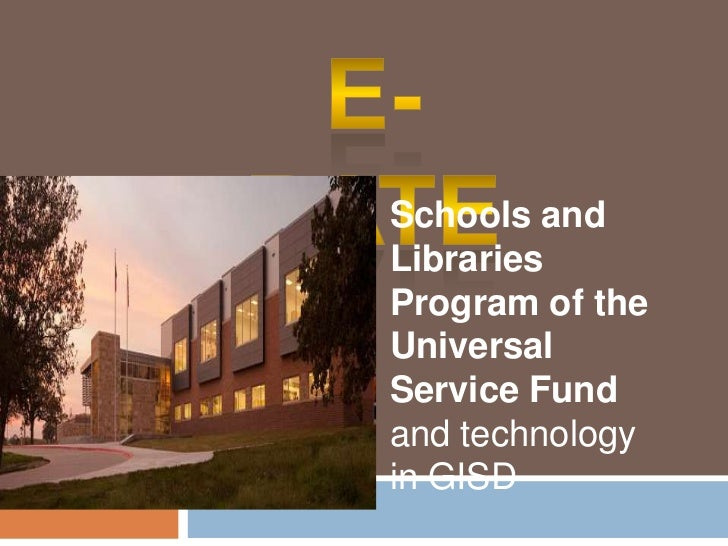 E- Rate<br />Schools and Libraries Program of the Universal Service Fund <br />and technology in GISD&lt