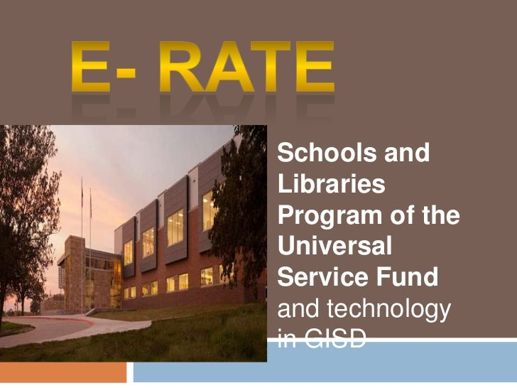 E- Rate<br />Schools and Libraries Program of the Universal Service Fund <br />and technology in GISD<br />