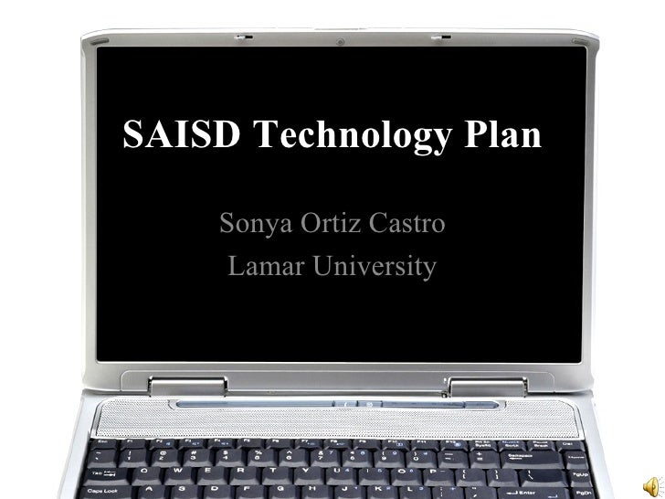 SAISD Technology Plan    Sonya Ortiz Castro     Lamar University