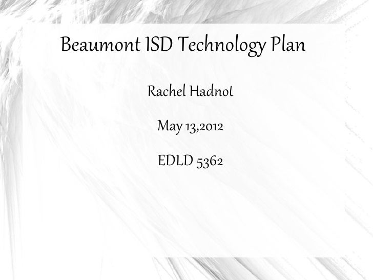 Beaumont ISD Technology Plan         Rachel Hadnot           May 13,2012           EDLD 5362