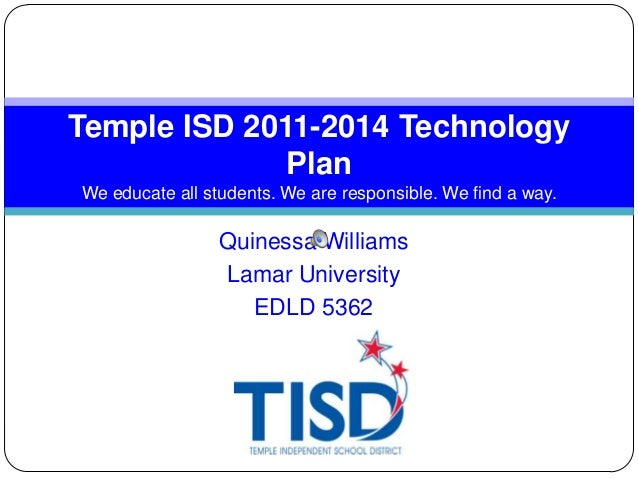 Temple ISD 2011-2014 Technology Plan We educate all students. We are responsible. We find a way.  Quinessa Williams Lamar ...