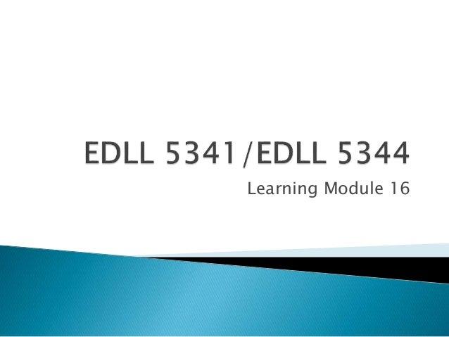 Edll 5341 edll 5344 may 5%2c 2014 learning module 16