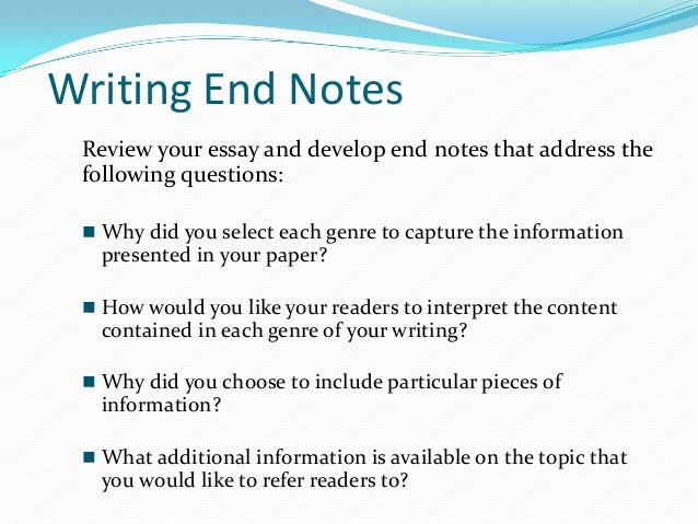 notes at the end of an essay Essay writing some assignments your notes will vary according to you and your style you should make your sources clear at the end of the essay quotations.
