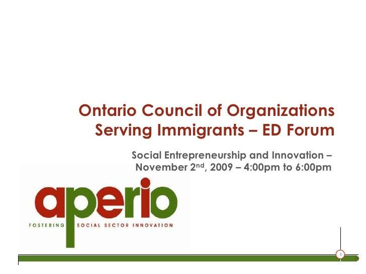 Ontario Council of Organizations Serving Immigrants – ED Forum<br />Social Entrepreneurship and Innovation –<br />November...