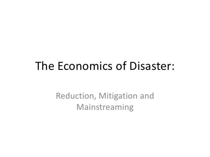 The Economics of Disaster: Reduction, Mitigation, and Mainstreaming