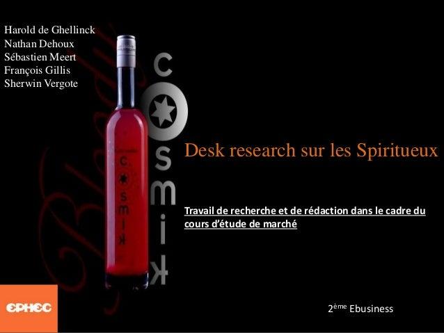 Desk research sur les Spiritueux 2ème Ebusiness Harold de Ghellinck Nathan Dehoux Sébastien Meert François Gillis Sherwin ...