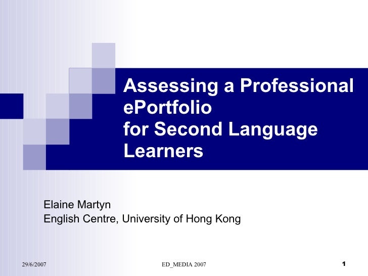 Assessing a Professional ePortfolio  for Second Language Learners Elaine Martyn English Centre, University of Hong Kong