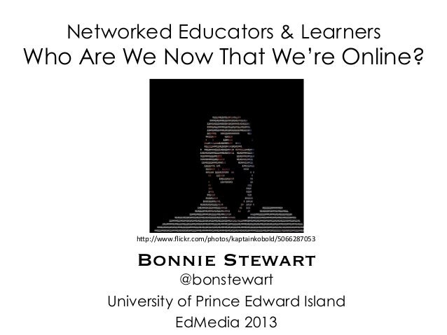 Networked Educators & LearnersWho Are We Now That We're Online?Bonnie Stewart@bonstewartUniversity of Prince Edward Island...