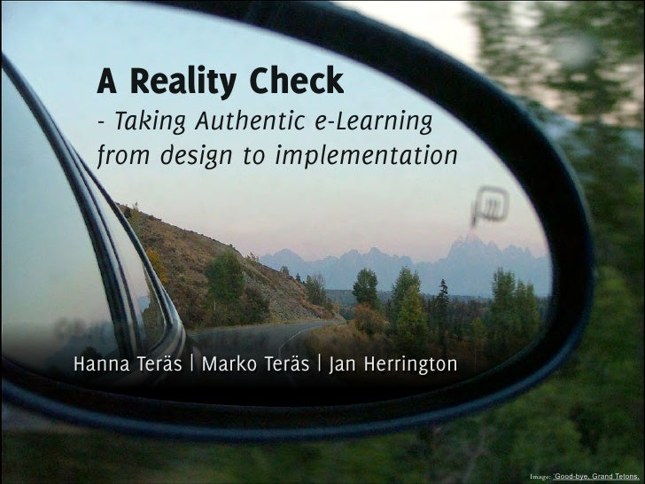 A Reality Check  - Taking Authentic e-Learning  from design to implementationHanna Teräs | Marko Teräs | Jan Herrington   ...