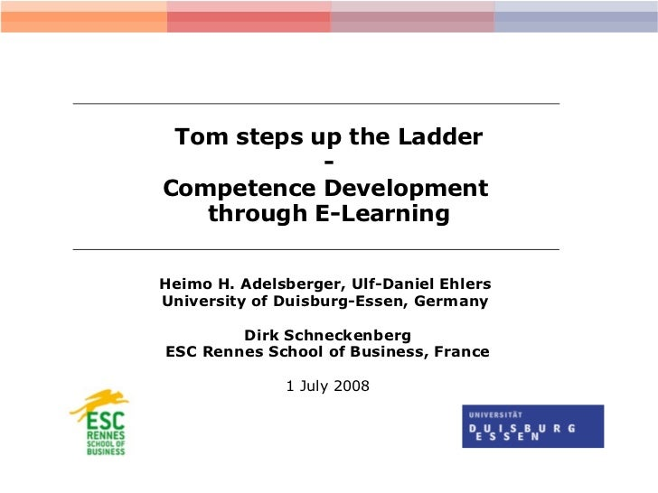 Tom steps up the Ladder - Competence Development  through E-Learning Heimo H. Adelsberger, Ulf-Daniel Ehlers  University o...