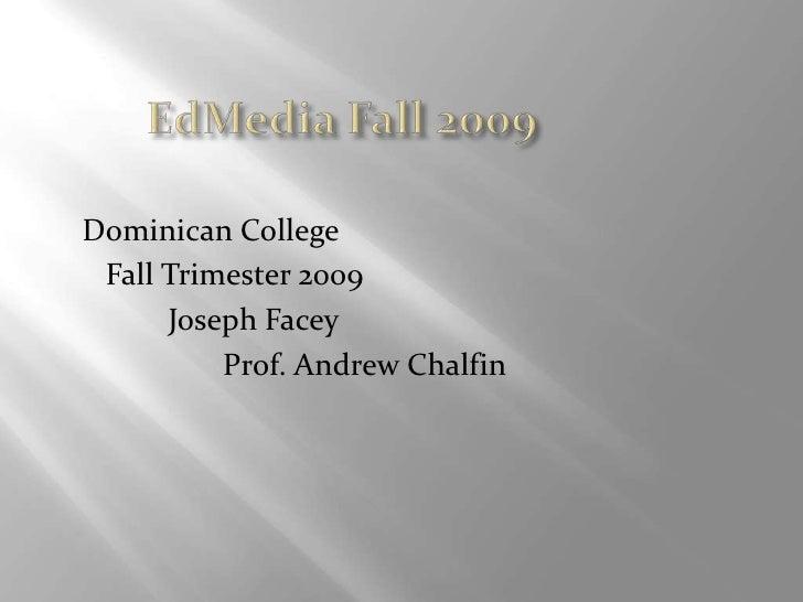EdMedia Fall 2009<br />        Dominican College<br />           Fall Trimester 2009<br />                   Joseph Facey<...