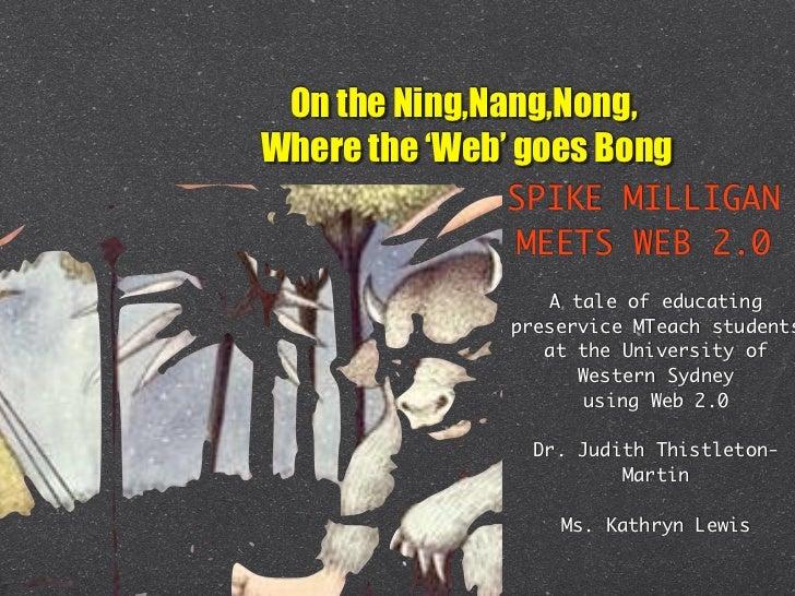 On the Ning,Nang,Nong,Where the 'Web' goes Bong              SPIKE MILLIGAN               MEETS WEB 2.0                   ...