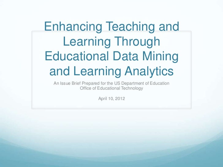 Enhancing Teaching and   Learning ThroughEducational Data Mining and Learning Analytics An Issue Brief Prepared for the US...
